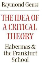 The Idea of a Critical Theory: Habermas and the Frankfurt School: By Geuss, R...