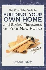 The Complete Guide to Building Your Own Home and Saving Thousands on Your New Ho