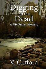 A Viv FraMystery: Digging up the Dead : A Viv Fraser Mystery by V. Clifford...