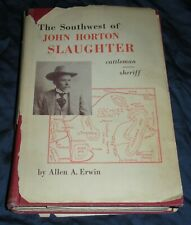 The Southwest of John Horton Slaughter Cattleman Sheriff Allen A Erwin HCDJ 1965