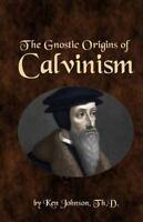 Gnostic Origins of Calvinism, Paperback by Johnson, Ken, Brand New, Free ship...