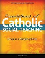 Foundations of Catholic Social Teaching : Living As a Disciple of Christ by Ave