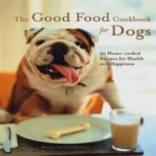The Good Food Cookbook for Dogs : 50 Home-Cooked Recipes for the Health and Hap…