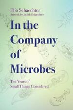 In the Company of Microbes: Ten Years of Small Things Considered (Paperback or S