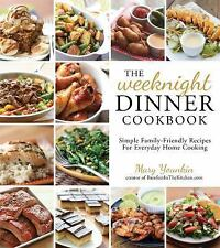 The Weeknight Dinner Cookbook : Simple Family-Friendly Recipes for Everyday...