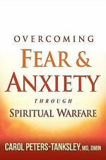 OVERCOMING FEAR AND ANXIETY THROUGH SPIRITUAL WARFARE - PETERS-TANKSLEY, CAROL -