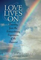 Love Lives On: Learning from the Extraordinary Encounters of the Bereaved, LaGra