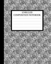 Unruled Composition Notebook : Requested by College Students the World Over: ...