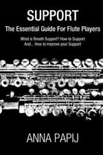 Support : The Essential Guide for Flute Players by Anna Papij (2014, Paperback)