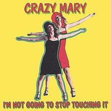Crazy Mary : Im Not Going to Stop Touching It CD