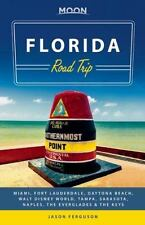 Moon Florida Road Trip : Miami, the Everglades, the Keys, Naples, Sarasota,...
