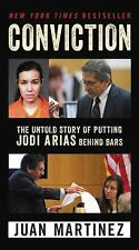 Conviction : The Untold Story of Putting Jodi Arias Behind Bars by Juan Martinez