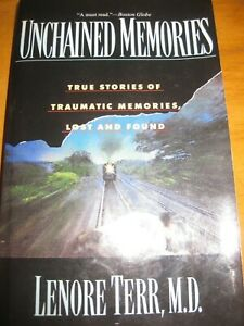 Unchained Memories : True Stories of Traumatic Memory Loss by Lenore Terr