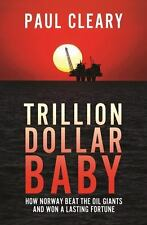 Trillion Dollar Baby: How Norway Beat the Oil Giants and Won a Lasting Fortune (