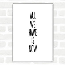 White Black All We Have Is Now Quote Jumbo Fridge Magnet