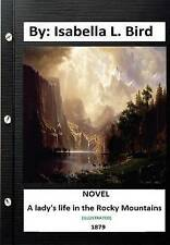 A Lady's Life in Rocky Mountains (1879) Novel (Illustrated) by L Bird Isabella