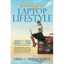 Living a Laptop Lifestyle Reclaim Your Life by Making Money Online No Required