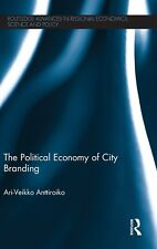 The Political Economy of City Branding (Routledge Advances in Regional Economics