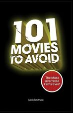101 Movies to Avoid: The Most Overrated Films of All Time by Allan Smithee New