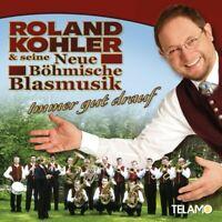 ROLAND & SEINE NEUE BÖHMISCHE BLASMUSIK KOHLER - IMMER GUT DRAUF  CD NEU
