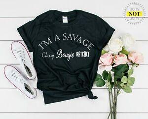 I'm a Savage Classy Bougie Ratchet Tik Tok Unisex Slogan T-Shirt Printed T Shirt
