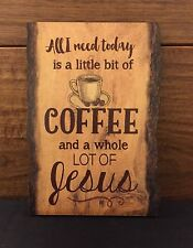 "ALL I NEED TODAY IS COFEE AND JESUS barky wood sign 4.5 x 6"" P Graham Dunn"