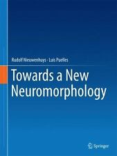 Towards a New Neuromorphology: By Nieuwenhuys, Rudolf Puelles, Luis