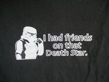 STAR WARS I HAD FRIENDS ON THAT DEATH STAR LARGE NEW BLACK COTTON TEE T SHIRT
