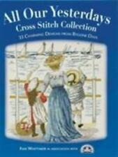 All Our Yesterdays : Cross Stitch Collection - 33 Charming Designs from...