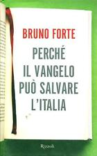 Perché il Vangelo può salvare l'Italia. di Bruno Forte - Rilegato Ed. Rizzoli