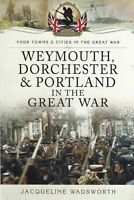 Weymouth, Dorchester & Portland in the Great War PB History Book 9781473822726