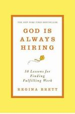 God Is Always Hiring: 50 Lessons for Finding Fulfilling Work, Brett, Regina, Goo