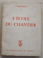 L'Ecole du Chantier F LEBOUTEUX éd Presses d'Ile de France 1964