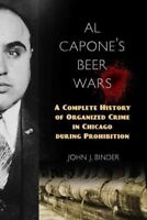 Al Capone's Beer Wars : A Complete History of Organized Crime in Chicago Duri...