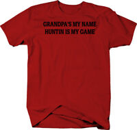 Grandpa's My Name Huntin is My Game  Color T-Shirt