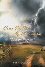 Come in Out of the Storm : Live on Purpose by Silent Dugood and Cathy...