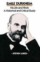 Emile Durkheim: His Life and Work: A Historical and Critical Study, Steven Lukes