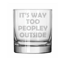 11oz Rocks Whiskey Highball Glass It's Way Too Peopley Outside Funny