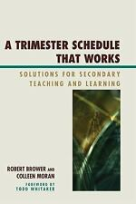 A Trimester Schedule That Works: Solutions For Secondary Teaching And Learnin...