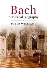 Bach : A Musical Biography: By Williams, Peter