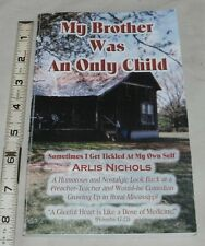 My Brother Was An Only Child by Arlis Nichols 2003 Mississippi - Signed -