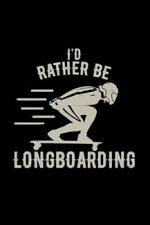 I'd rather be longboarding: 6x9 Longboard - grid - squared paper - notebook -