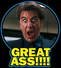 """90's All Time Classic Heat """"Great Ass!!"""" custom tee Any Size Any Color Al Pacino"""