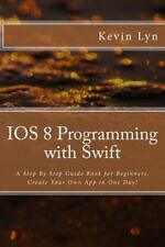IOS 8 Programming with Swift : A Step by Step Guide Book for Beginners. Creat...