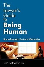 The Lawyer's Guide to Being Human : How to Bring Who You Are to What You Do...
