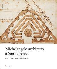 Michelangelo architetto a San Lorenzo Quattro problemi aperti - Mandragora 2007