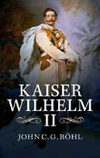 Kaiser Wilhelm Ii: A Concise Life: By John C. G. R?hl