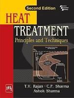 Heat Treatment. Principles And Techniques by Sharma, Ashok Kumar Rajan, T.V. Sha