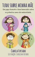 Tudo Sobre Minha Mãe by Camila Furtado and Carolina Furtado (2015, Paperback)