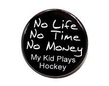 "NO LIFE MY KID PLAYS HOCKEY - Button Pinback Badge 1.5"" Sport Hockey Mom Dad"